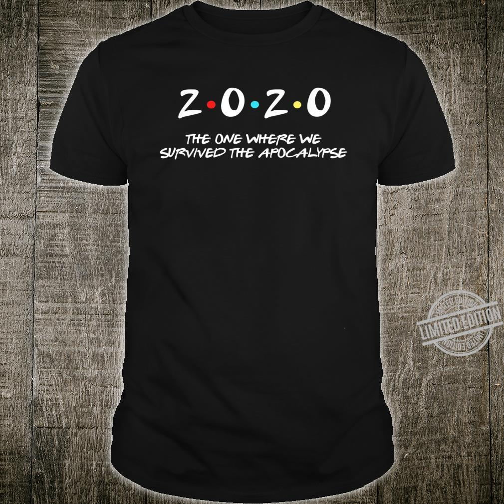 2020 The One Where We Survived The Apocalypse Shirt