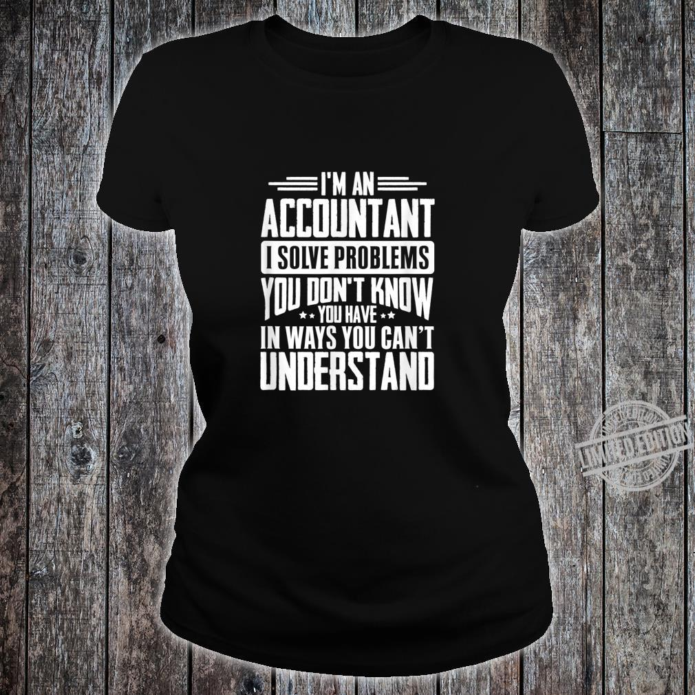 Accountant I Solve Problems You Have Idea Shirt ladies tee