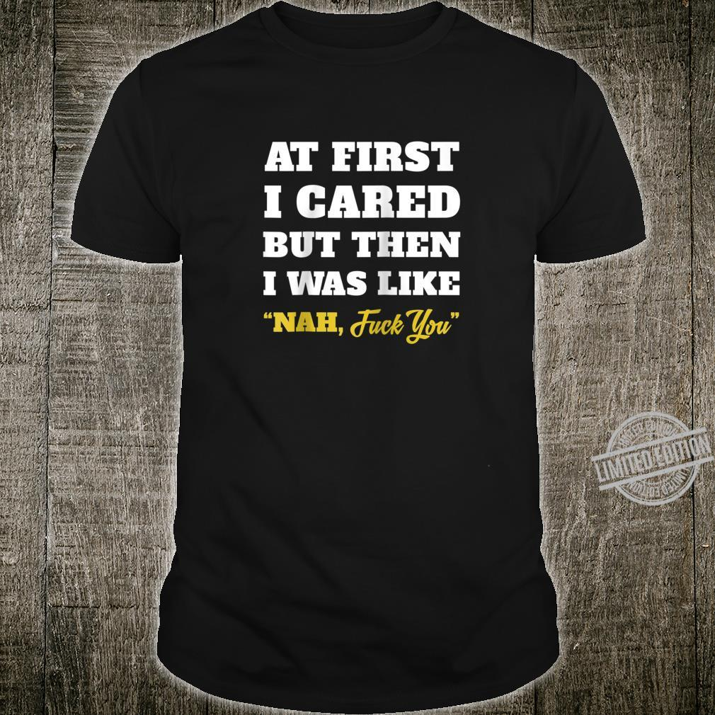At First I Cared But Then I Was Like Nah Cool Tee Shirt