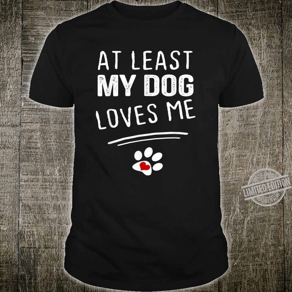 At Least My Dog Loves Me Valentines Day Shirt