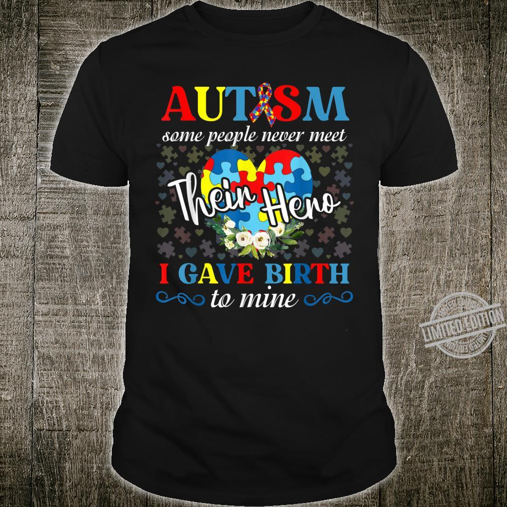Autism Some People Never Meet Hero I Gave Birth To Mine Shirt