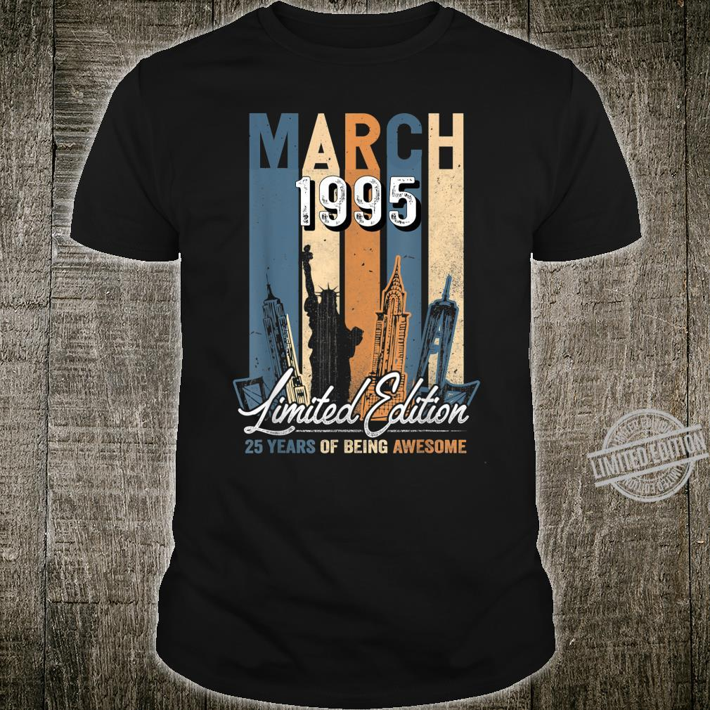 Born March 1995 Birthday Made in 1995 25 Years Old Shirt