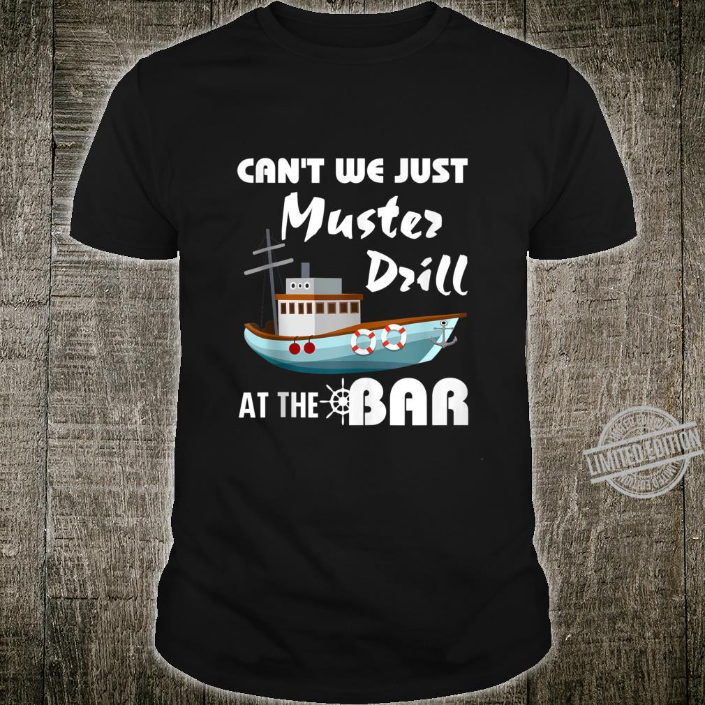 Can't We Just Muster Drill At The Bar Cruise Ship Shirt