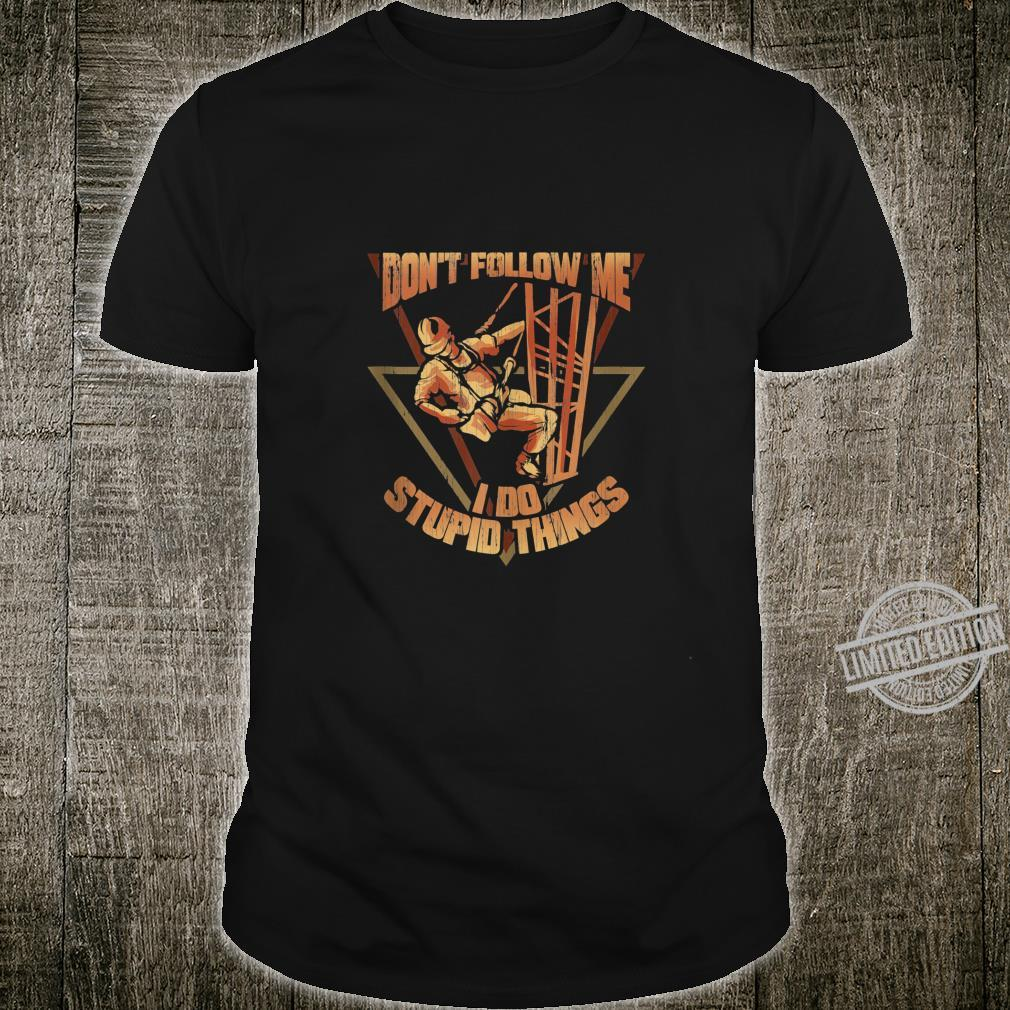 Cell Tower Climber Don't Follow Me I Do Stupid Things Shirt