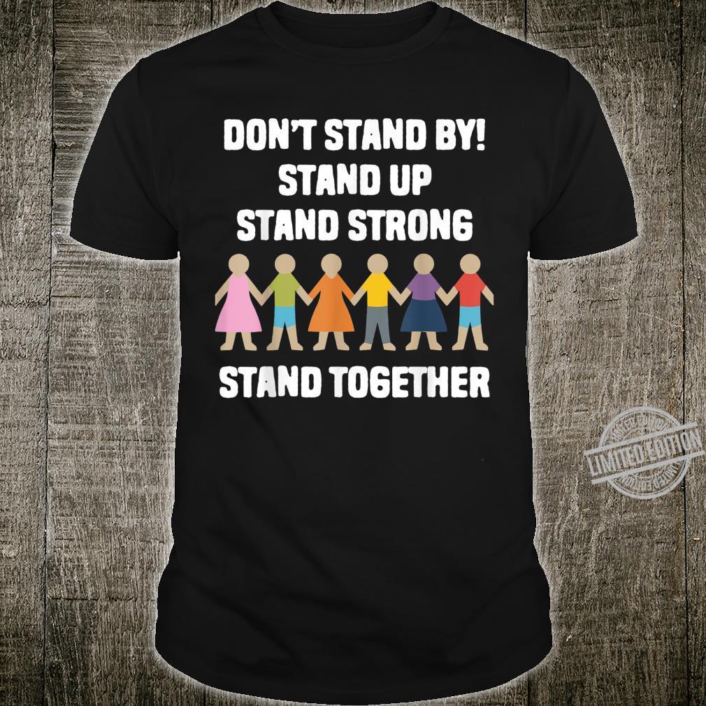 Don't Stand By Positive Antibullying Raise Awareness Shirt