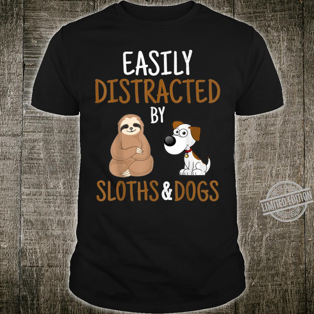 Easily Distracted By Sloths And Dogs Sloth Shirt