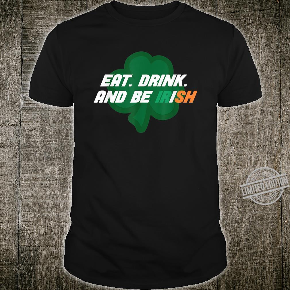 Eat. Drink. and be irish Irland St Patricks Day Kleeblatt Shirt
