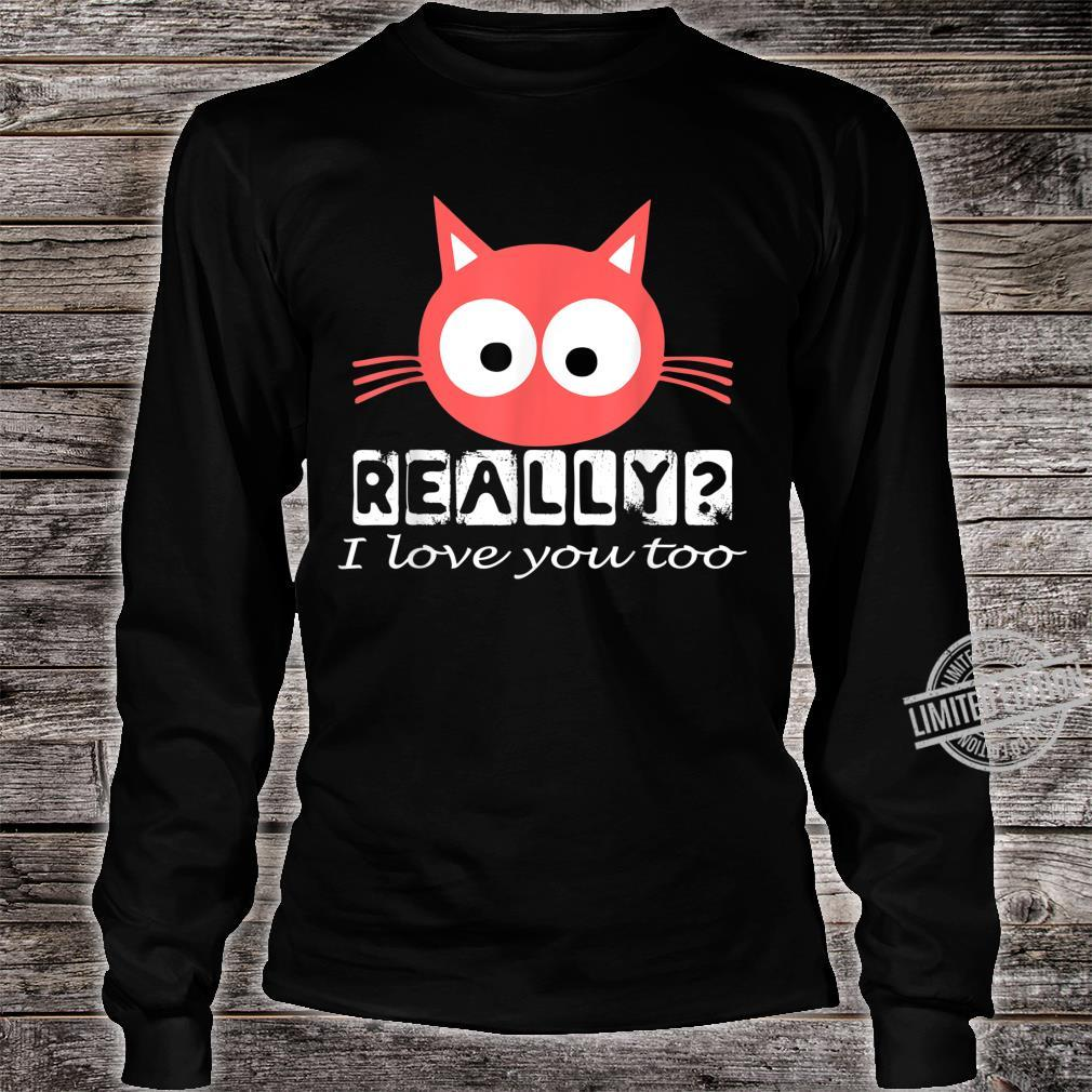 Funny Cute Red Cat Kitten Really I Love You Too Perfect Shirt long sleeved