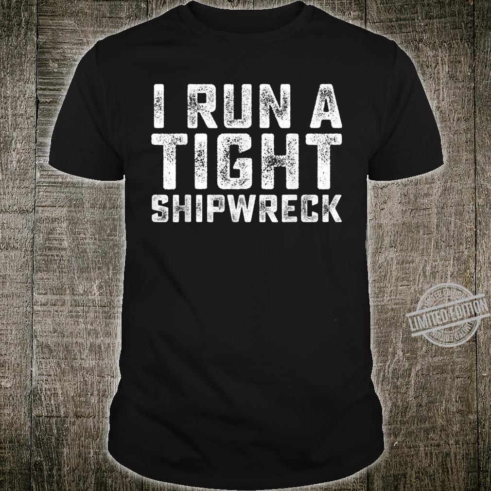 I Run A Tight Shipwreck Cool Dad Mom Wife Shirt