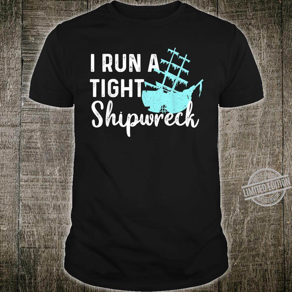 I Run A Tight Shipwreck For Dad Mom Wife Shirt