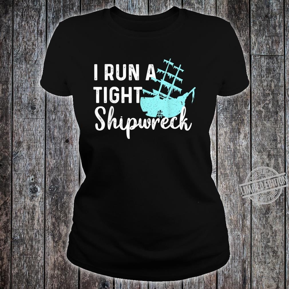 I Run A Tight Shipwreck For Dad Mom Wife Shirt ladies tee