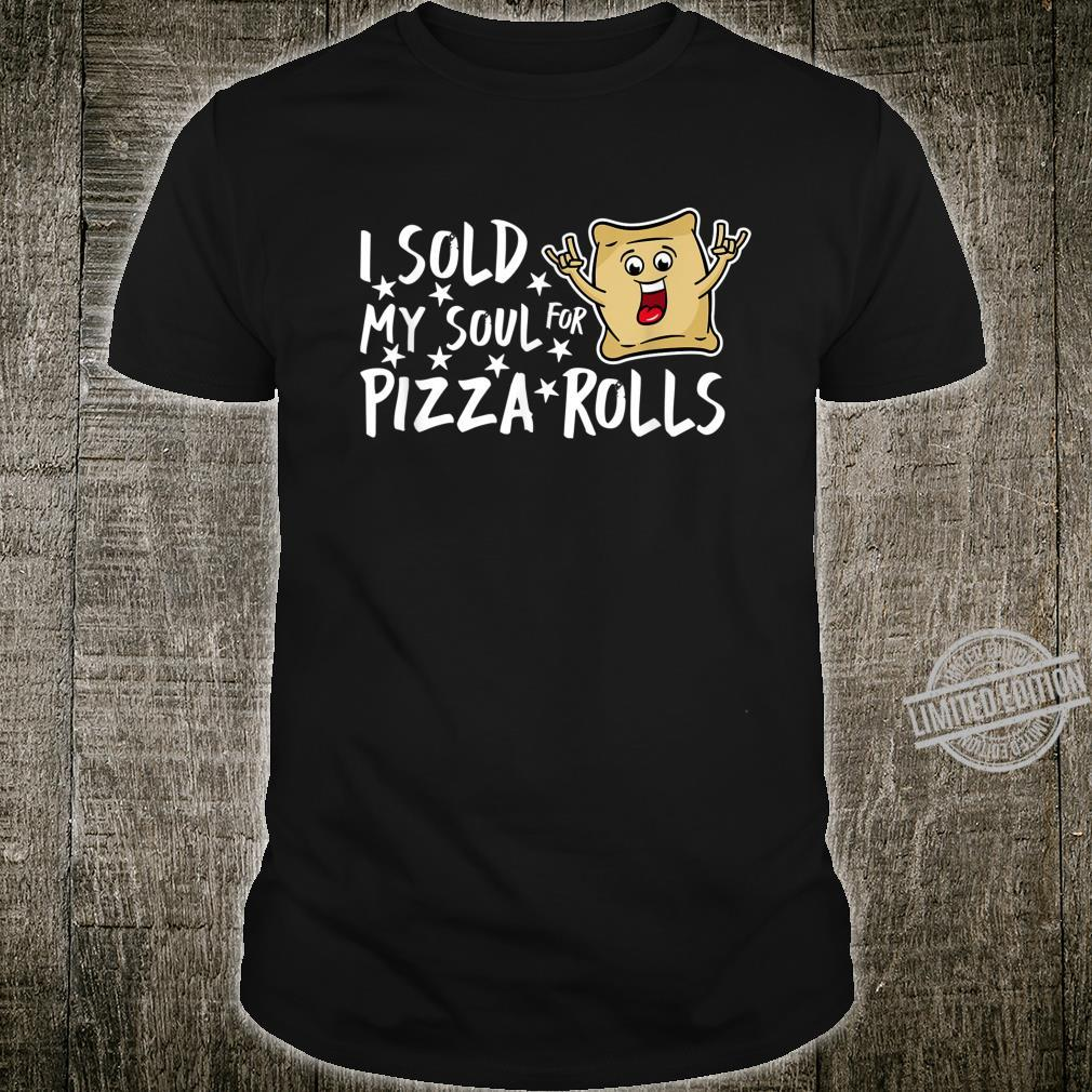 I Sold My Soul For Pizza Rolls Foodie Pizza Shirt