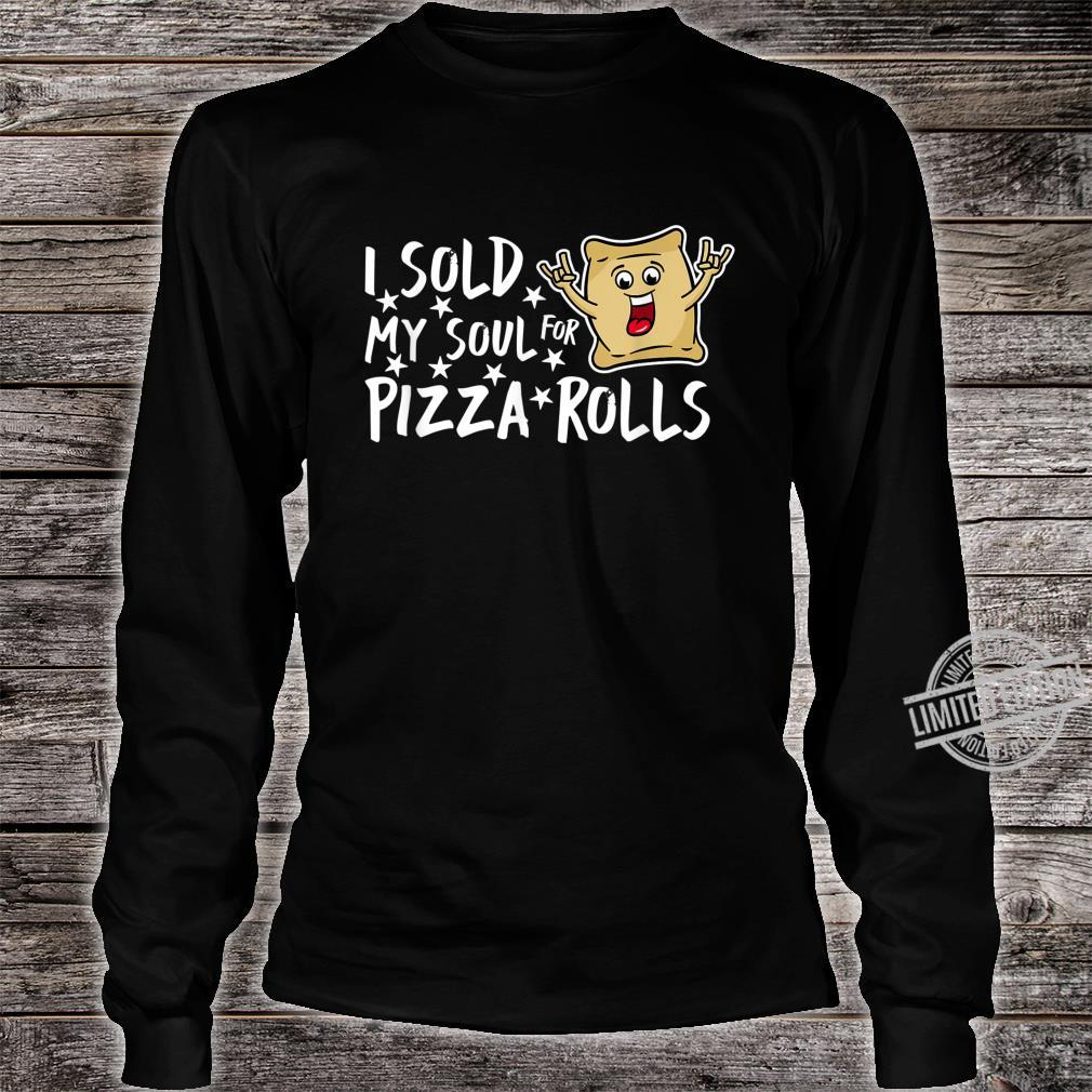 I Sold My Soul For Pizza Rolls Foodie Pizza Shirt long sleeved