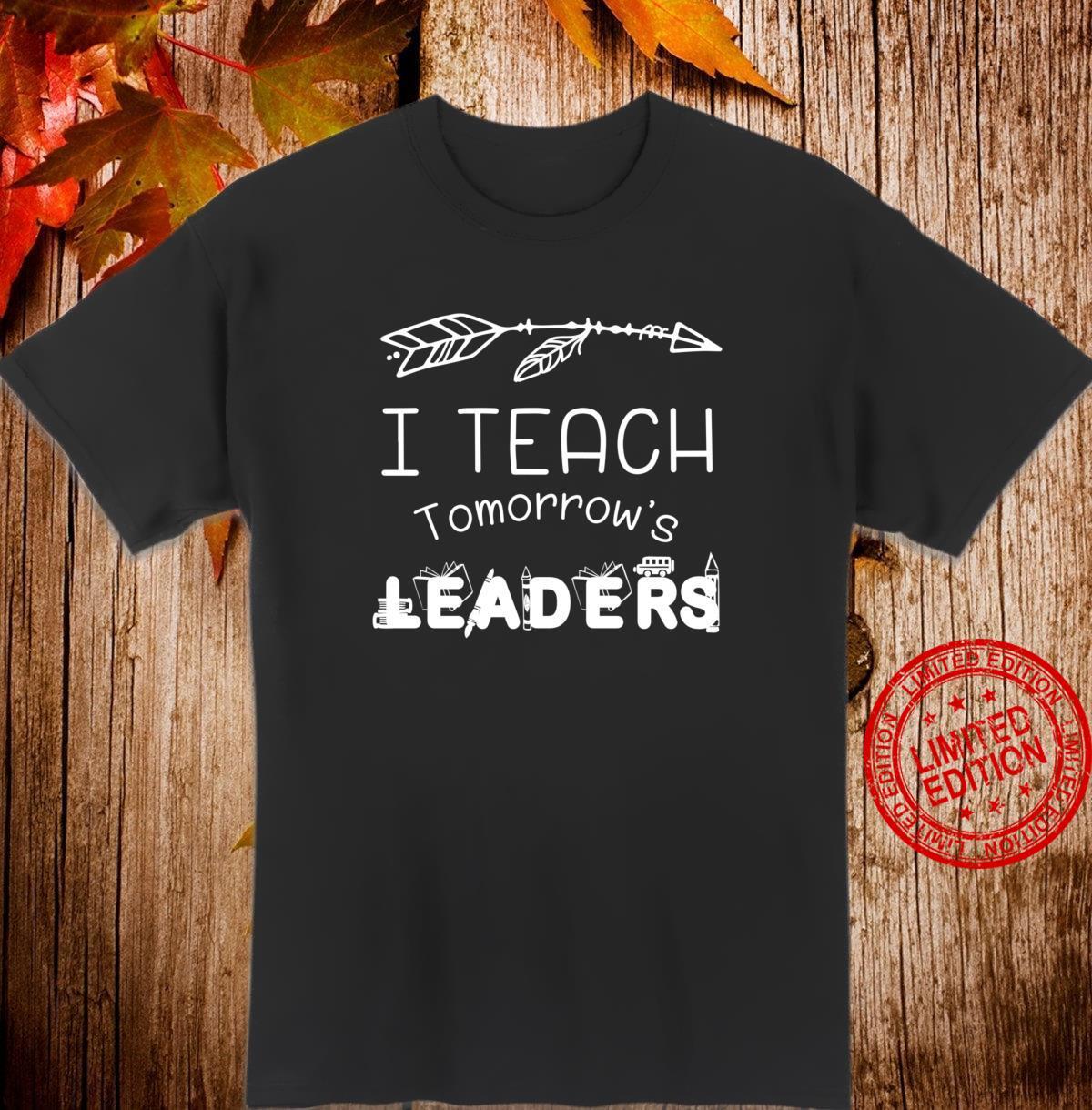 I Teach Tomorrow's Leaders, Teacher Back to School Shirt