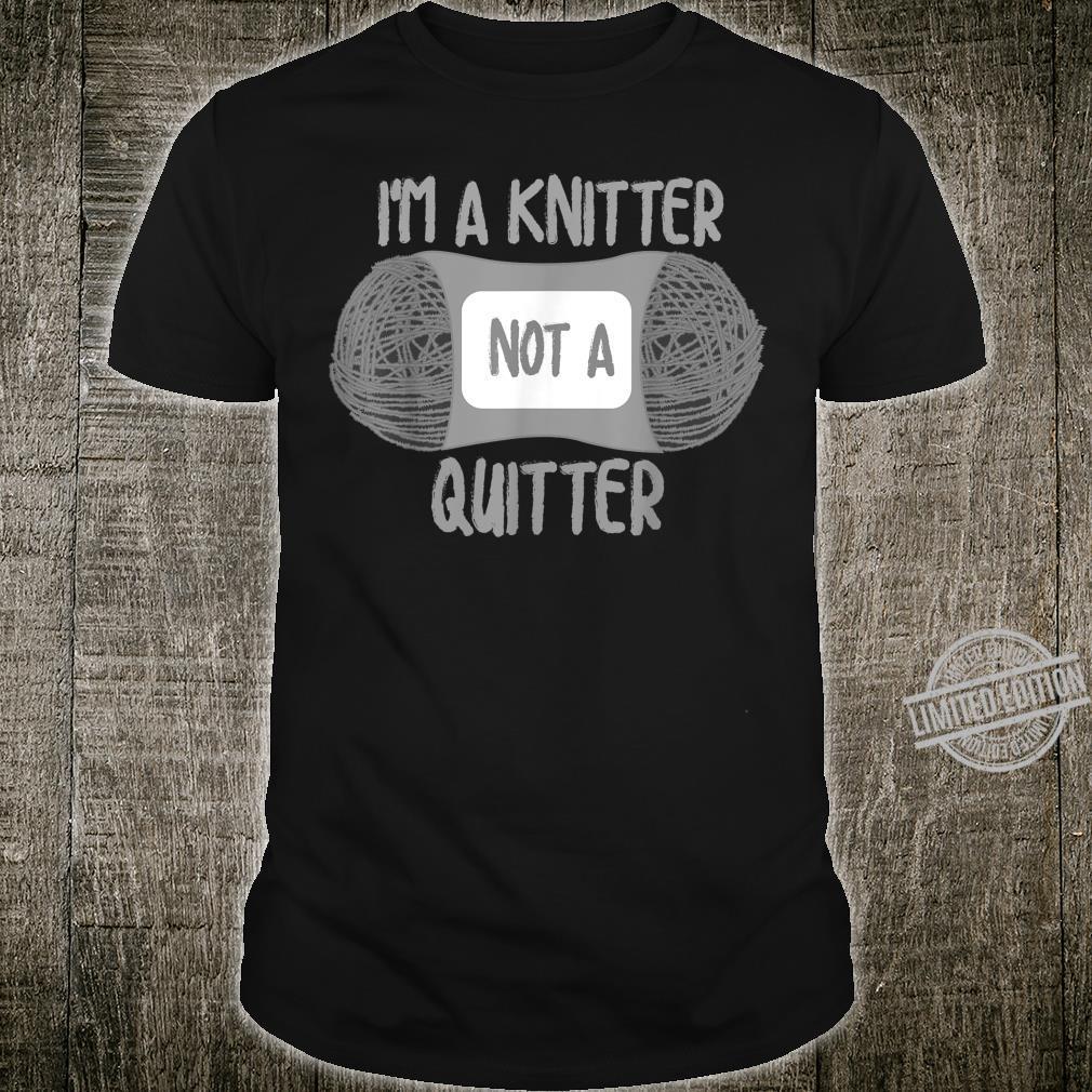 I'm A Knitter Not A Quitter Cute Crocheting Shirt