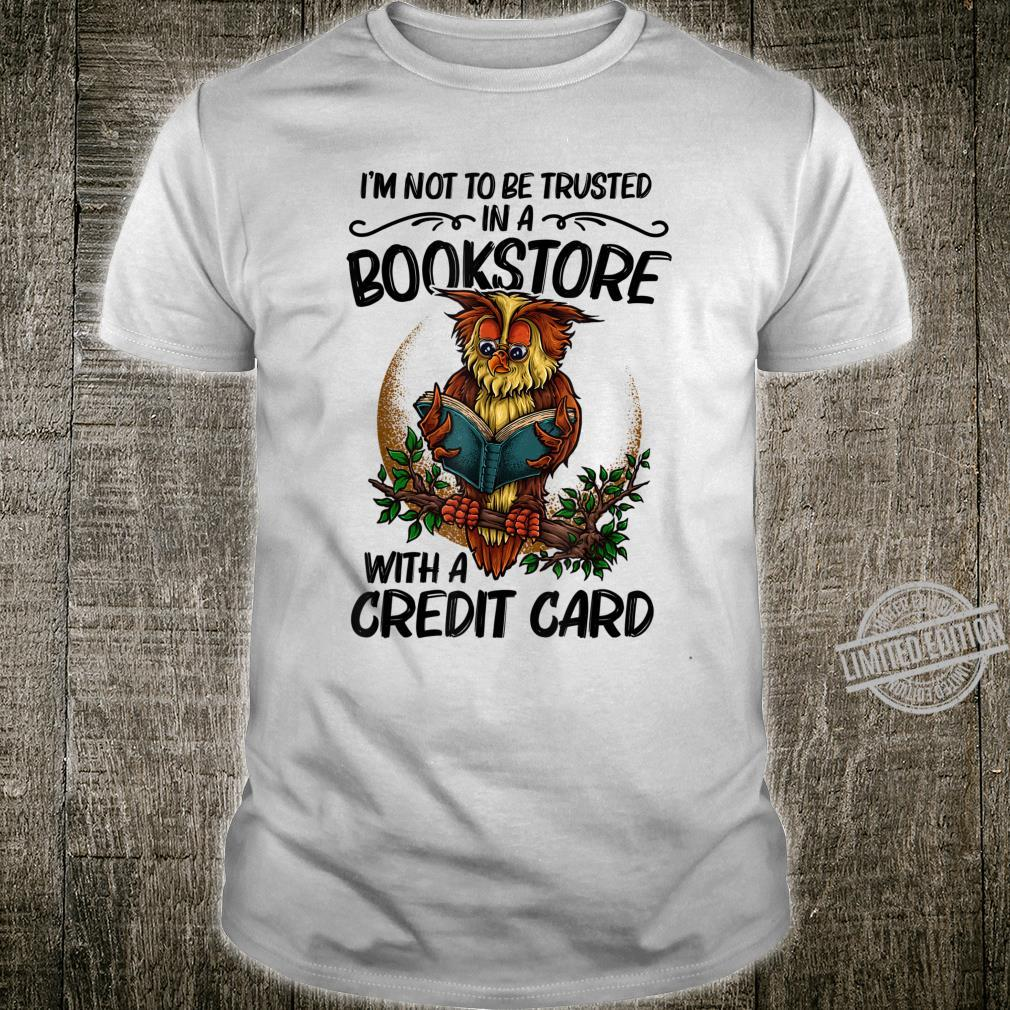 I'm Not To Be Trusted In A Bookstore Owl Reading Shirt