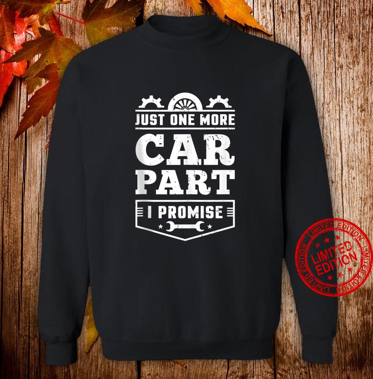Just One More Car Part I Promise Hobby Auto Mechanic Shirt sweater