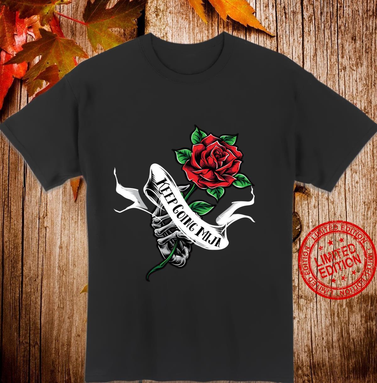 Keep Going Mija Hand Skull Floral Tattoo Design Shirt