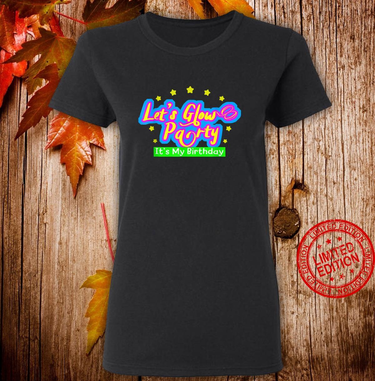 Let's Glow Party It's My Birthday Idea Shirt ladies tee