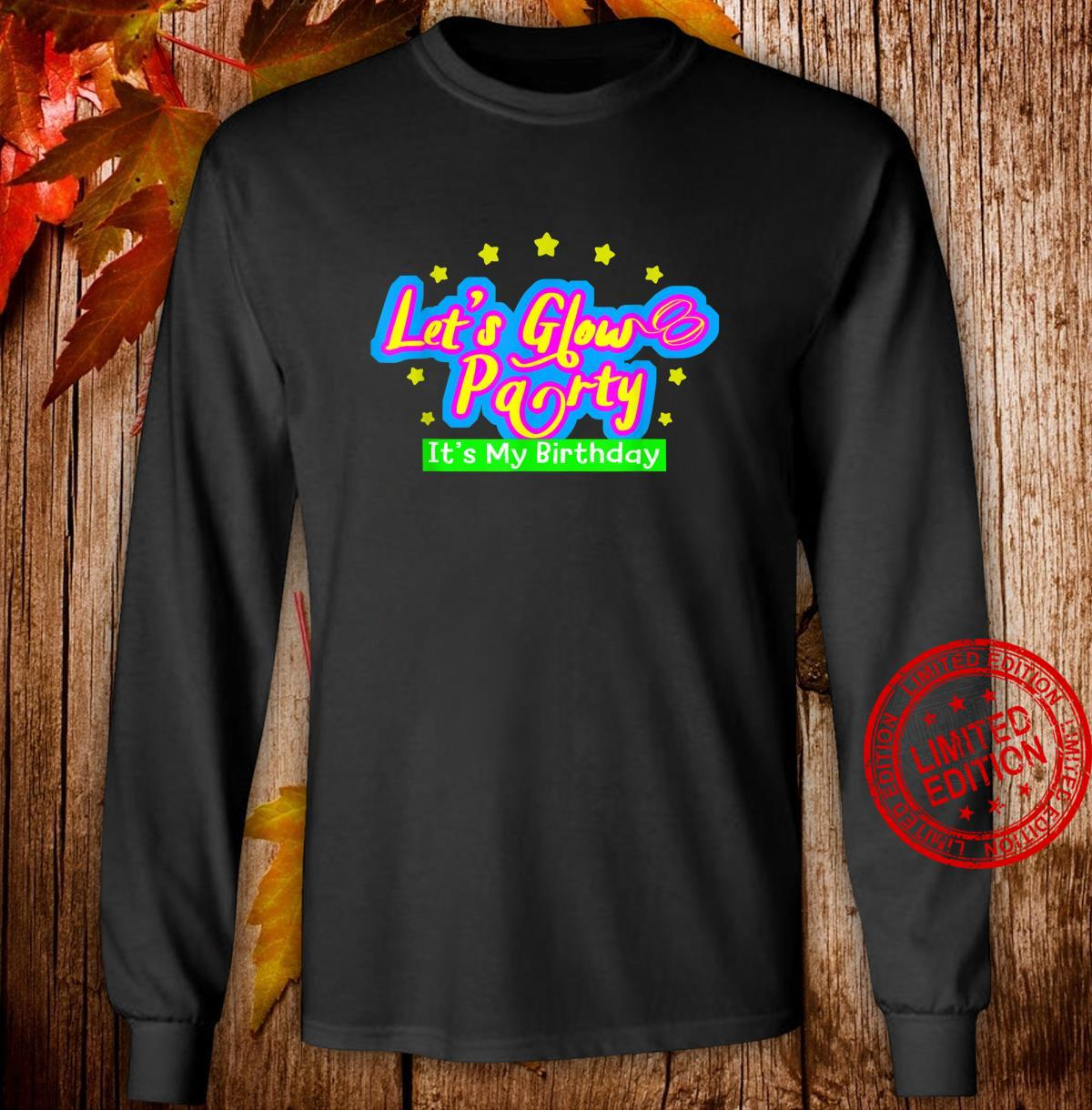 Let's Glow Party It's My Birthday Idea Shirt long sleeved