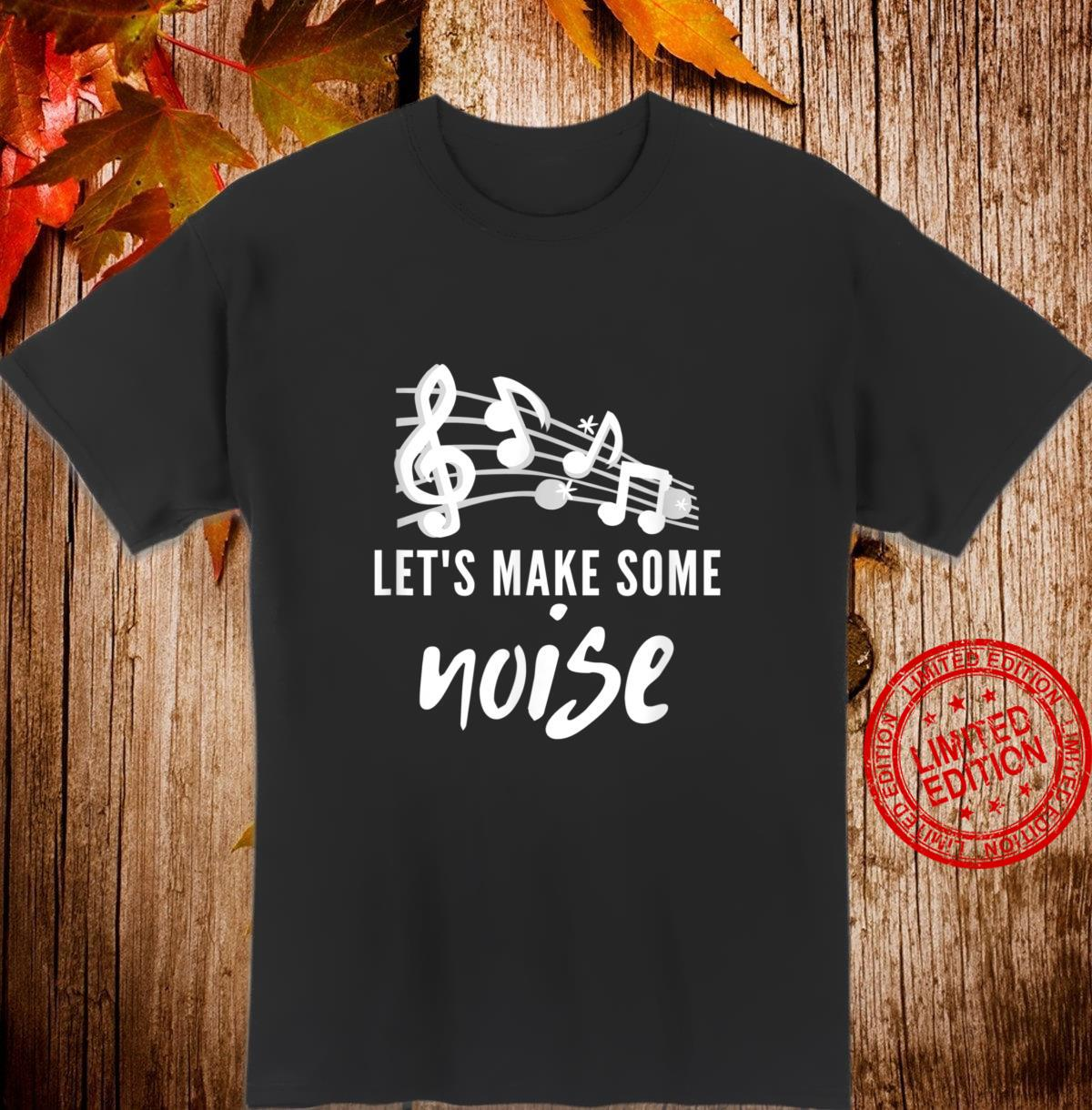 Let's make some noise Shirt