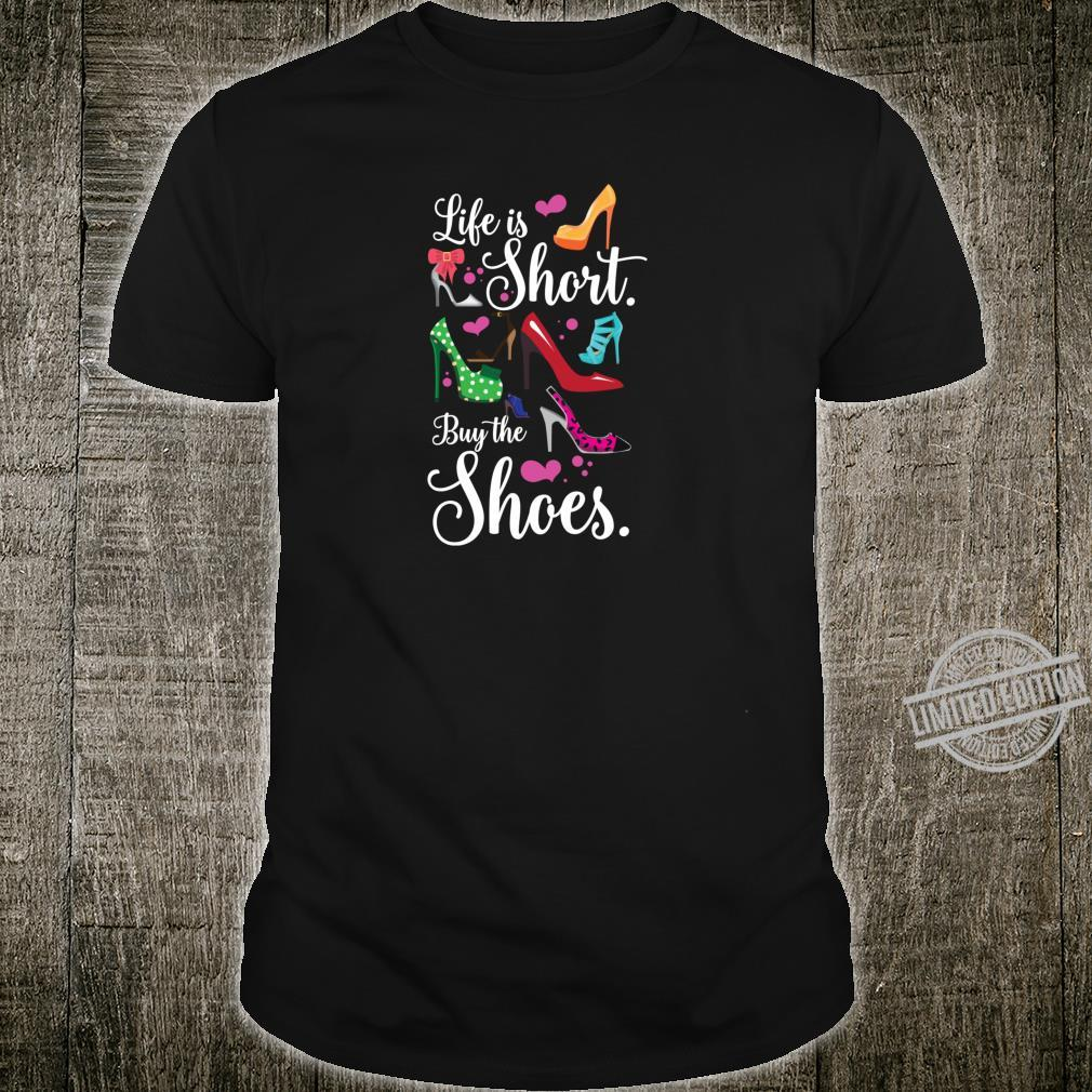 Life Is Short Buy the Shoes High Heel Shoes Shirt