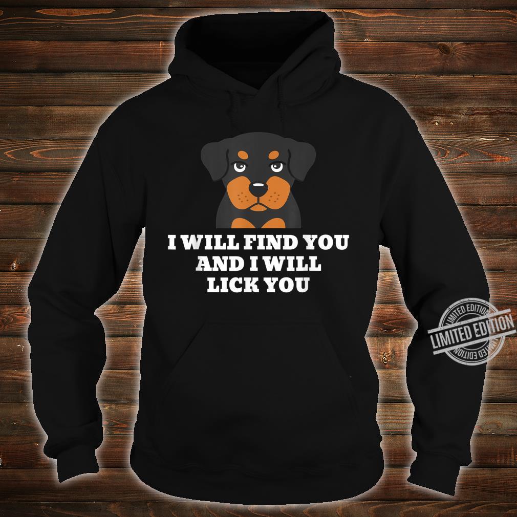 Rottweiler I Will Lick You Lustiger Hund Shirt hoodie