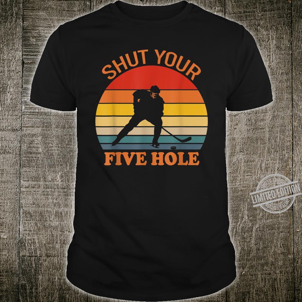Shut your five hole Shirt