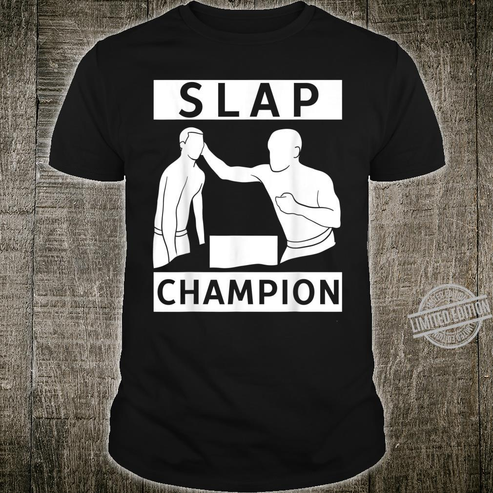 Slap Championship Champion Crazy Perfect Idea Shirt