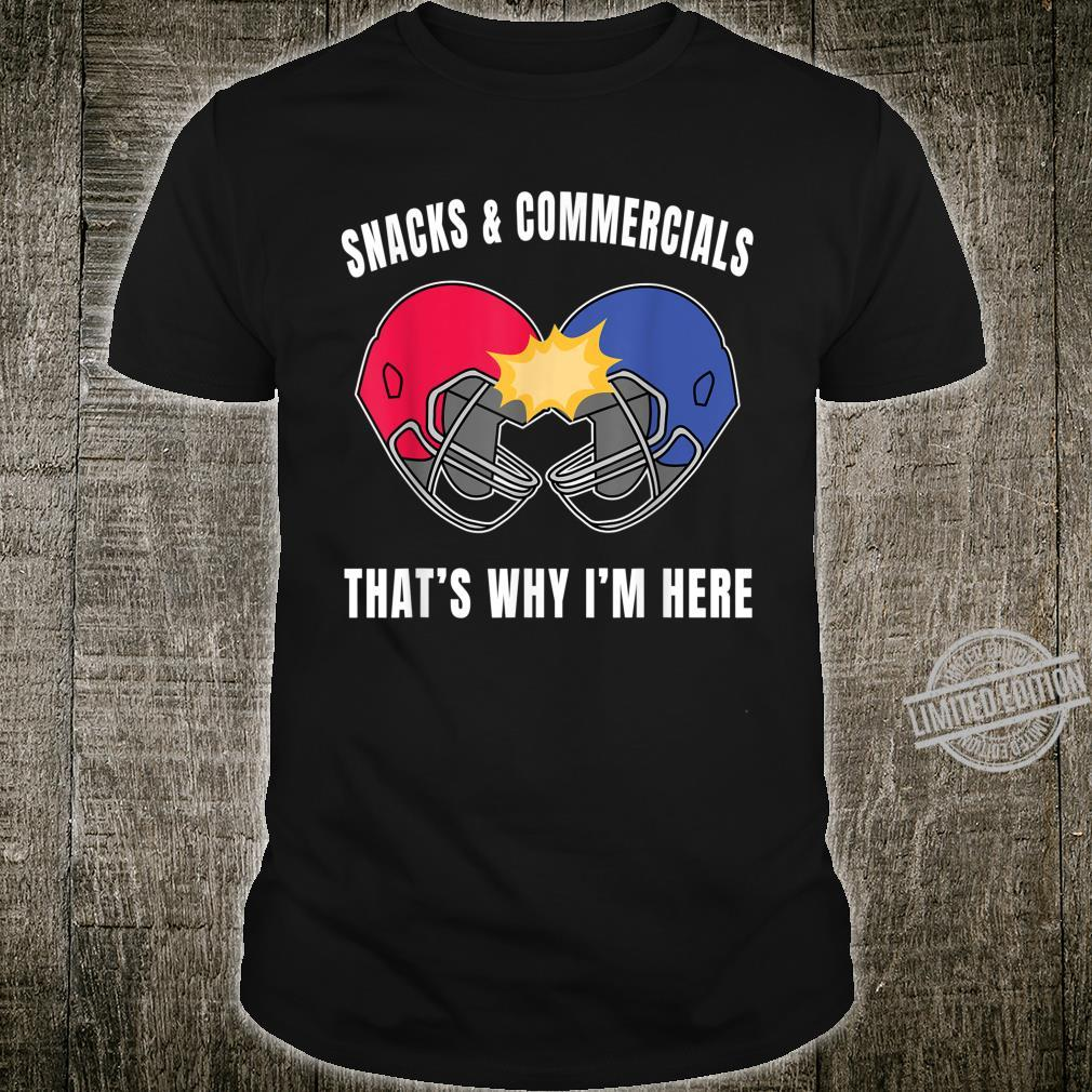Snacks and Commercials That's Why I'm Here Design Shirt