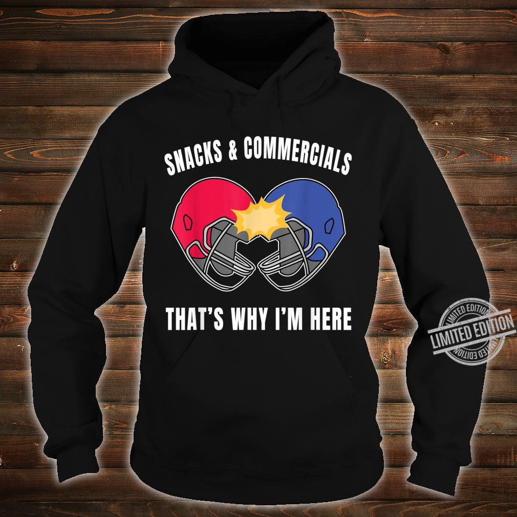 Snacks and Commercials That's Why I'm Here Design Shirt hoodie