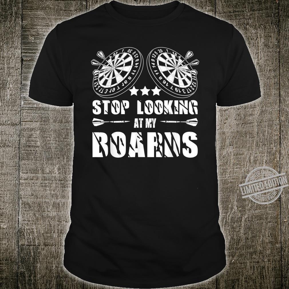 Stop Looking My Boards Darts Playing Cute Game Shirt