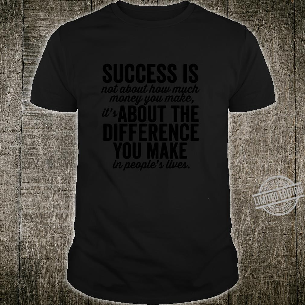 Success is About the Difference You Make Motivation Shirt
