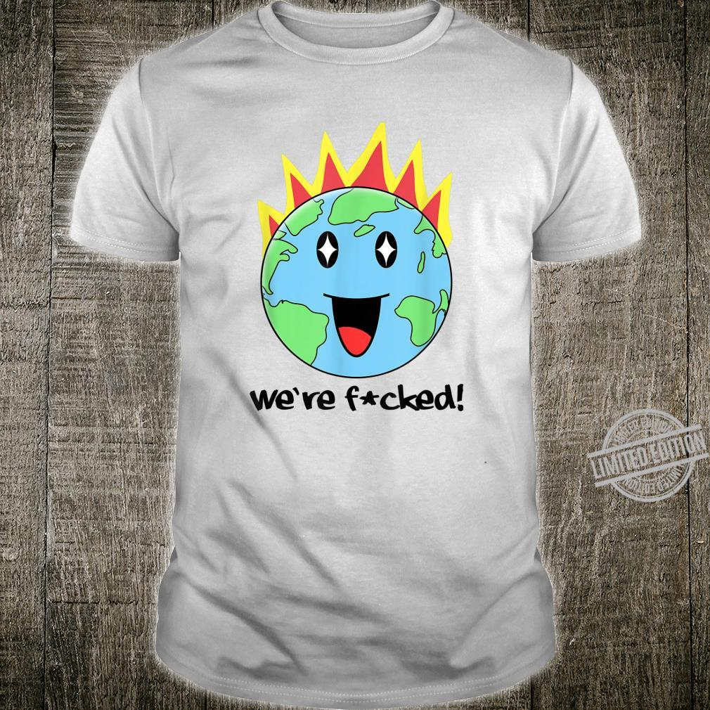 We are fucked I Erde Klima Sarkasmus Comic Fun Design Shirt