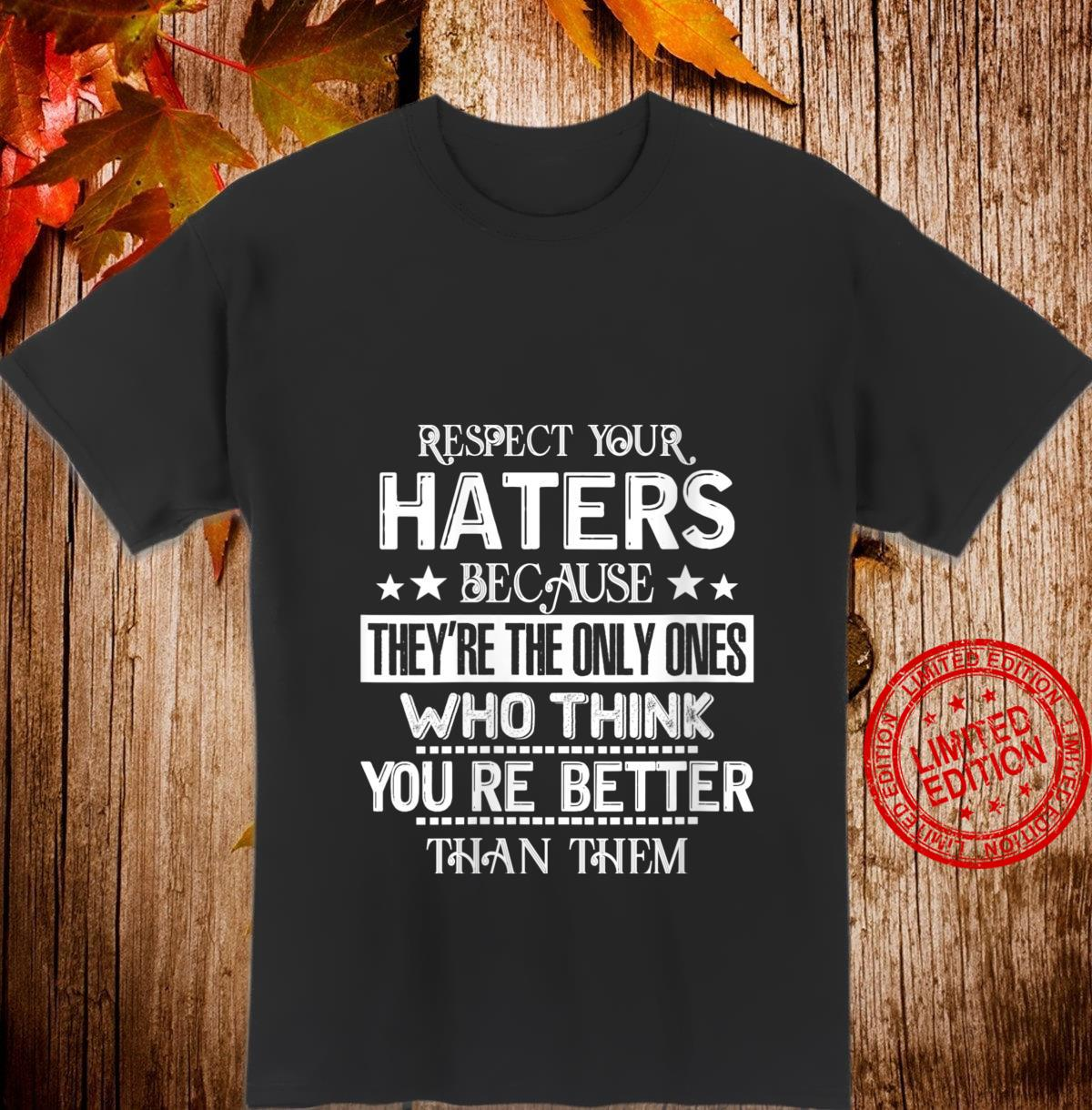 Womens Quote Respect Your Haters Who Think You're Better Than Them Shirt