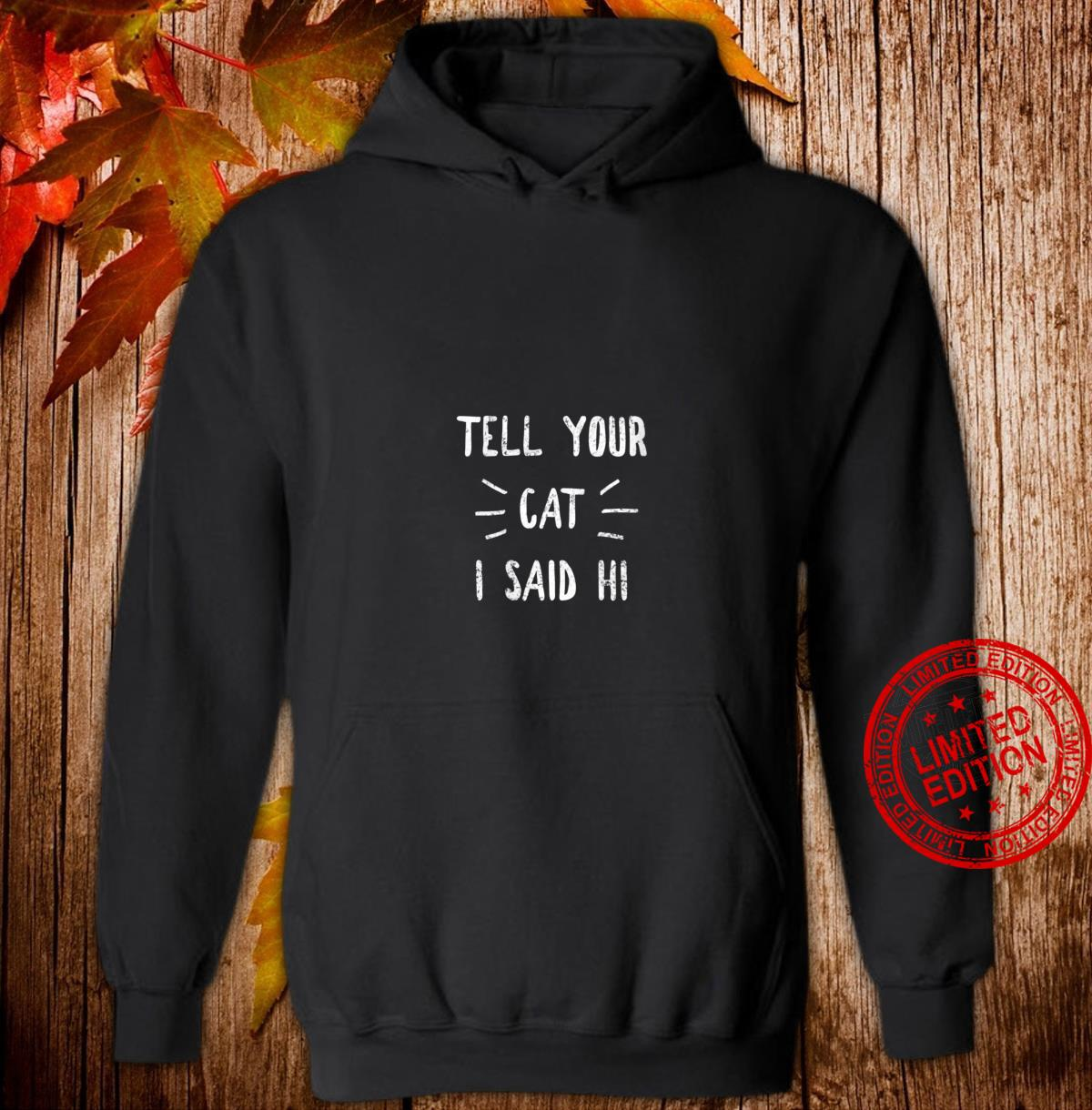Womens Tell your Cat I said Hi Cat Shirt hoodie
