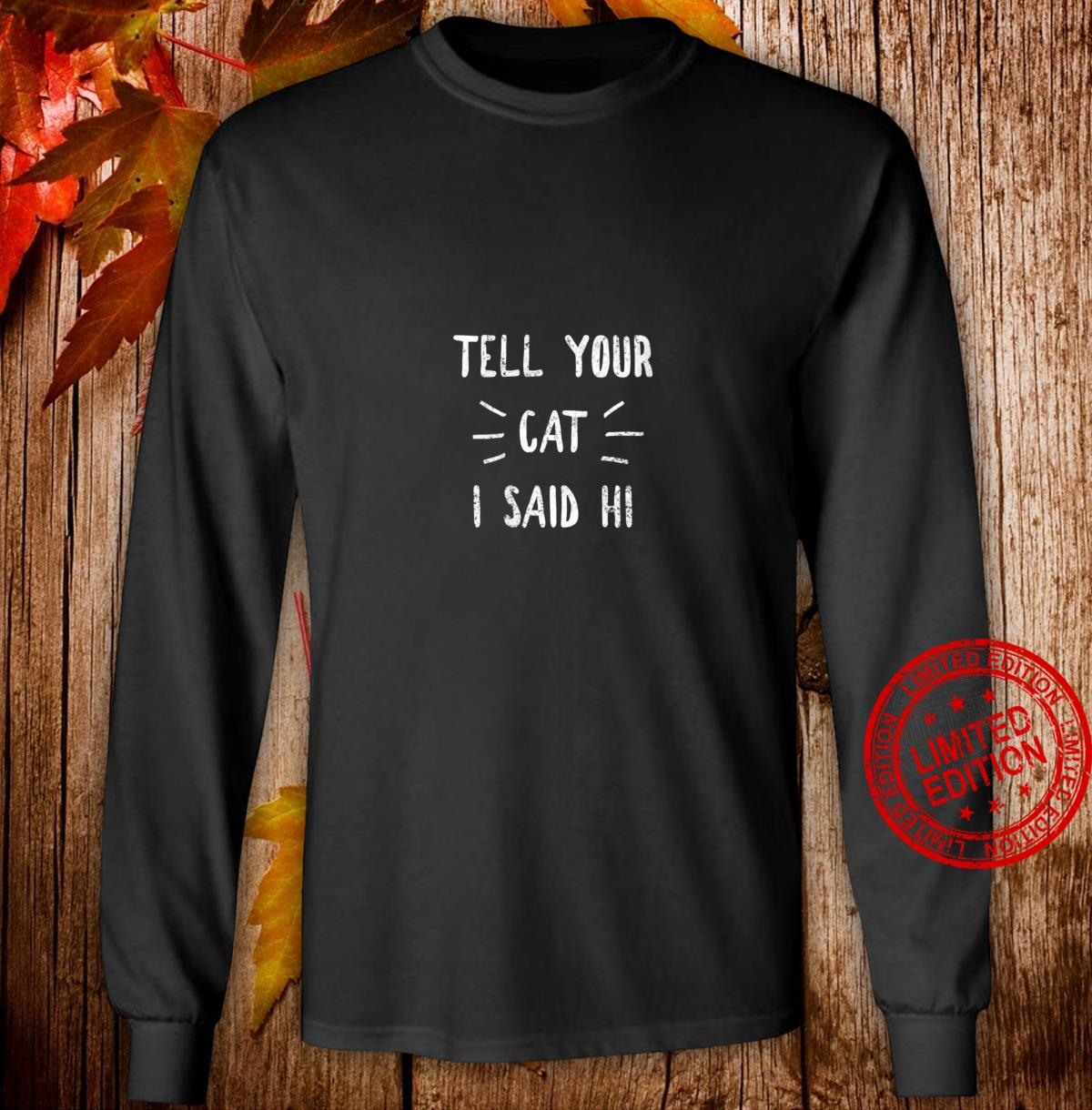 Womens Tell your Cat I said Hi Cat Shirt long sleeved