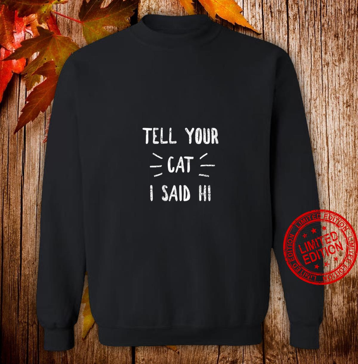 Womens Tell your Cat I said Hi Cat Shirt sweater